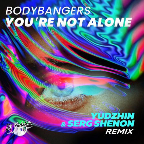 Bodybangers - You're Not Alone (Yudzhin & Serg Shenon Remix) [2020]