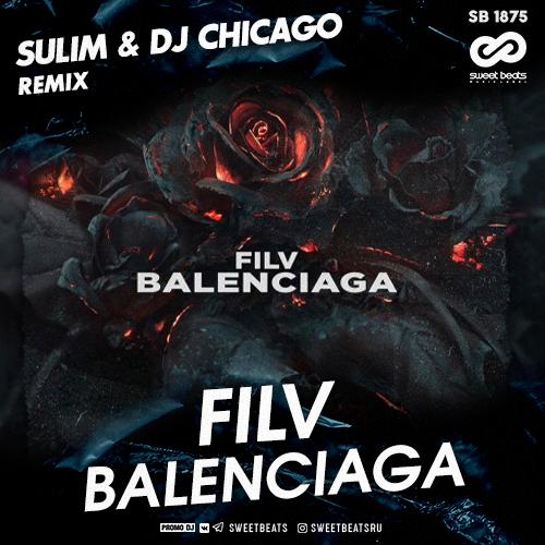 Filv - Balenciaga (Sulim & Dj Chicago Remix) [2020]