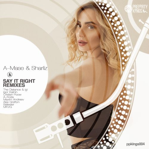 A-Mase & Sharliz - Say It Right (A-Koda; Alex Grafton; Ballester; Cristian Poow; Igor Kalinin; Maxim Andreev; Mkvg; The Distance & Igi Remix's) [2020]