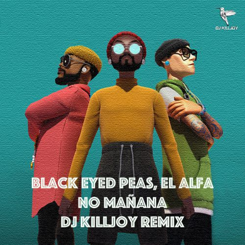The Black Eyed Peas feat. El Alfa - No Manana (Dj Killjoy Remix) [2020]