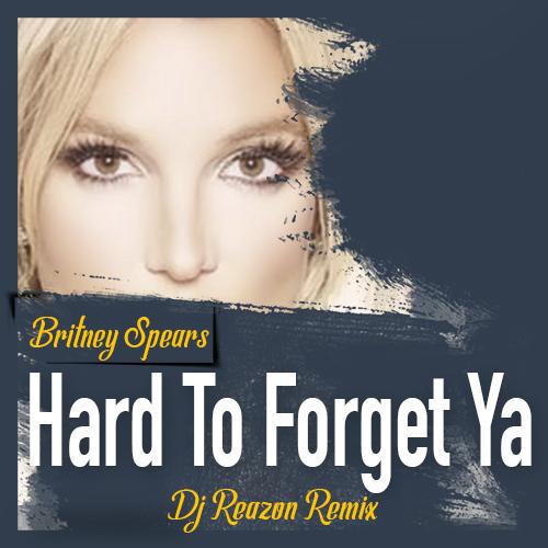 Britney Spears – Hard To Forget Ya (Dj Reazon Remix) [2020]