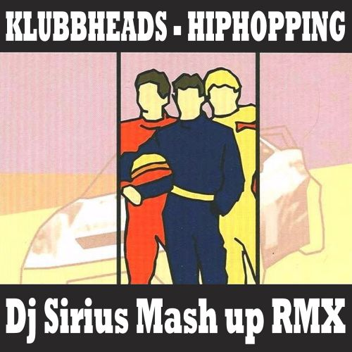Klabbheads vs. Mem. feat Yton  - Hiphopping (Dj Sirius Mash Up Remix) [2020]
