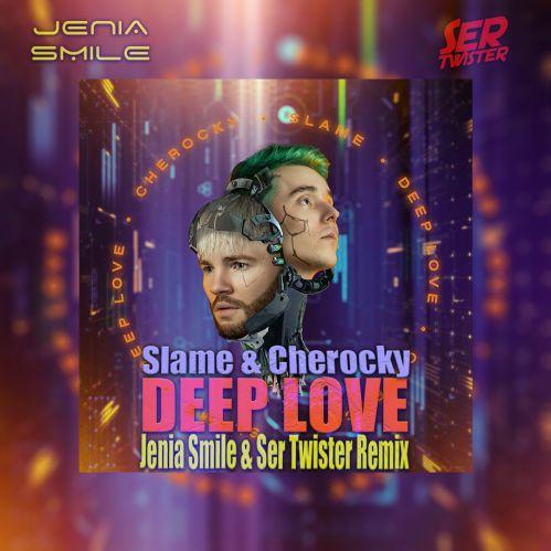 Slame & Cherocky - Deep Love (Jenia Smile & Ser Twister Extended Remix) [2020]