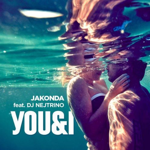 Jakonda feat. DJ Nejtrino - You & I [2020]