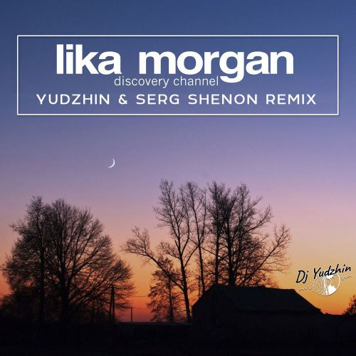 Lika Morgan - Discovery Channel (Yudzhin & Serg Shenon Remix) [2020]