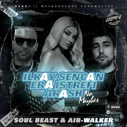 Ilkay Sencan, Era Istrefi, Arash - No Maybes (Soul Beast & Air-Walker Remix) [2020]