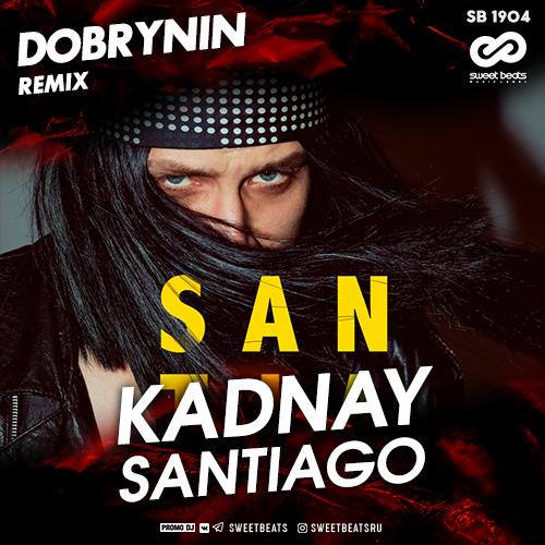 Kadnay - Santiago (Dobrynin Remix) [2020]