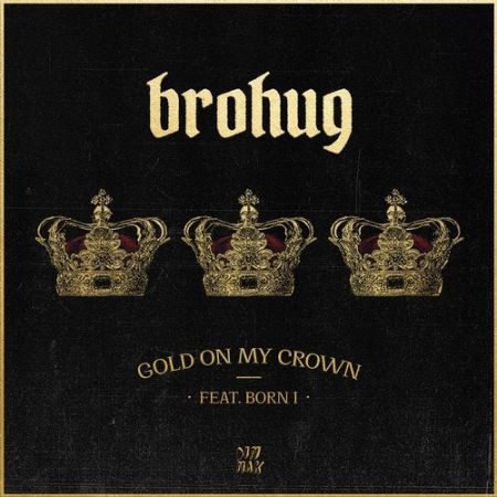 Brohug - Gold On My Crown (feat. Born I) (Extended Mix) [2020]