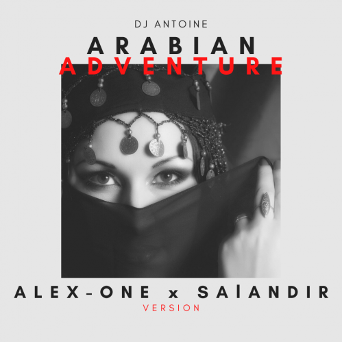 DJ Antoine - Arabian Adventure (Alex-One & Salandir Extended Version) [2020]