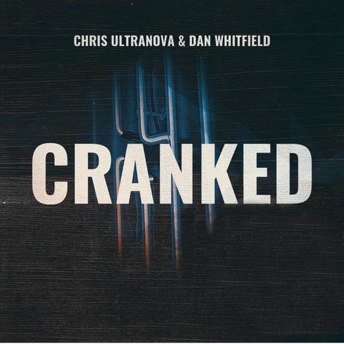 Chris Ultranova & Dan Whitfield - Cranked [2020]