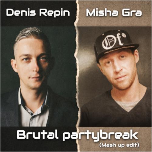 Denis Repin & Misha Gra - Брутальный Partybreak (Mashup Edit) [2020]