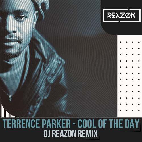Terrence Parker - Cool Of The Day (Dj Reazon Remix) [2020]
