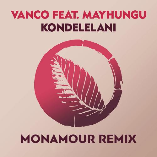 Vanco feat. Mavhungu - Kondelelani (Monamour Remix) [2020]