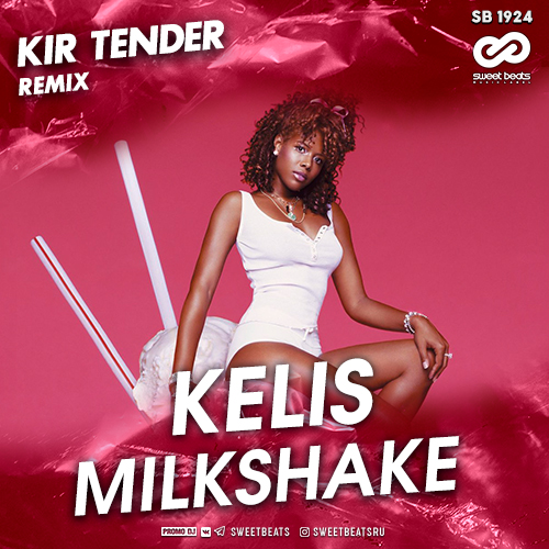 Kelis - Milkshake (Kir Tender Remix) [2020]