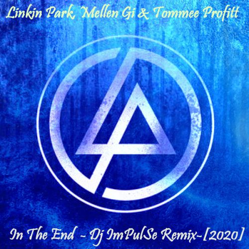 Linkin Park, Mellen Gi & Tommee Profitt - In The End  (Dj Impulse Remix)[2020]