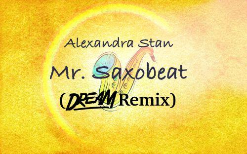 Alexandra Stan - Mr. Saxobeat (Dream Remix) [2020]
