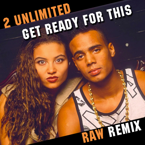2 Unlimited - Get Ready For This (Raw Remix) [2020]