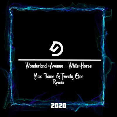 Wonderland Avenue - White Horse (Max Flame & Twenty One Remix) [2020]