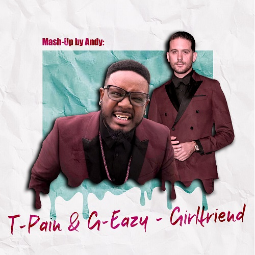 T-Pain & G-Eazy - Girlfriend (Andy Mash-Up) [2020]