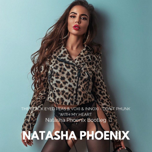 The Black Eyed Peas & Voxi & Innoxi - Don't Phunk With My Heart (Natasha Phoenix Bootleg) [2020]