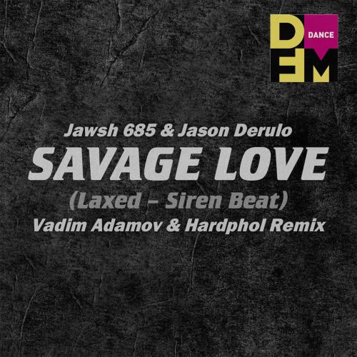Jawsh 685 & Jason Derulo - Savage Love (Laxed - Siren Beat) (Vadim Adamov & Hardphol Remix) [2020]
