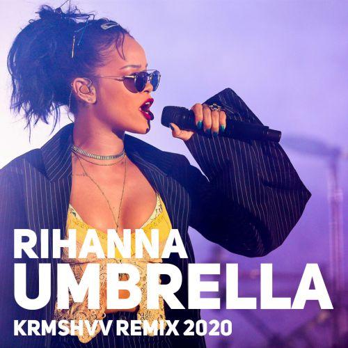 Rihanna - Umbrella (Krmshv Remix) [2020]