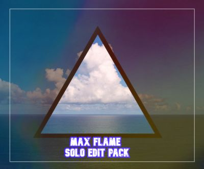 Max Flame Solo Edit Pack #1 [2020]