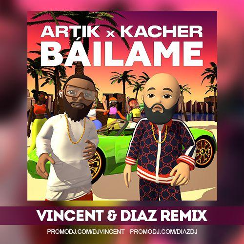 Artik & Kacher - Bailame (Vincent & Diaz Remix) [2020]