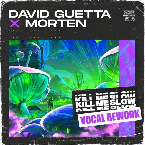 David Guetta & Morten - Kill Me Slow (Vocal Rework) [2020]
