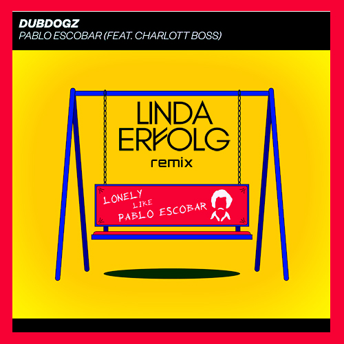 Dubdogz feat. Charlott Boss - Pablo Escobar (Linda Erfolg Remix) [2020]
