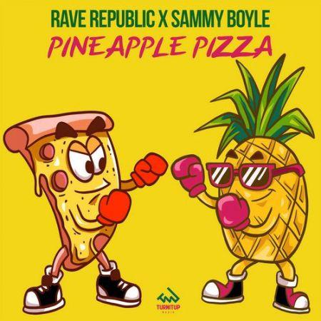 Rave Republic & Sammy Boyle - Pineapple Pizza (Club Mix) [2020]