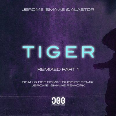 Jerome Isma-Ae & Alastor - Tiger (Jerome Isma-Ae Extended Rework; Sean & Dee Extended Remix; Subside Extended Remix) [2020]