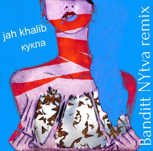 Jah Khalib - Кукла (Banditt Nytva Remix) [2020]