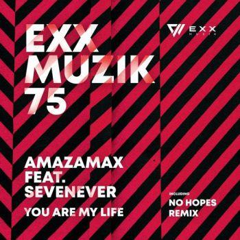 Sevenever, Amazamax - You Are My Life (Original Mix; Radio Edit; No Hopes Remix) [2020]