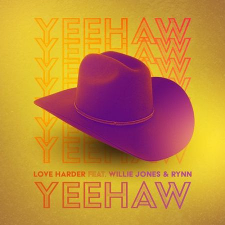 Love Harder feat. Willie Jones & Rynn - Yeehaw [2020]