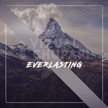 Vizual & Chupapi - Everlasting (Original Mix) [2020]