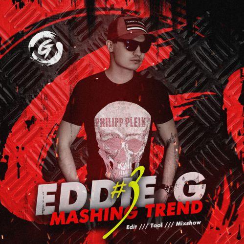 Eddie G - Mashing Trend #3 [2020]