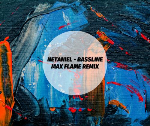 Netaniel – Bassline (Max Flame Remix) [2020]