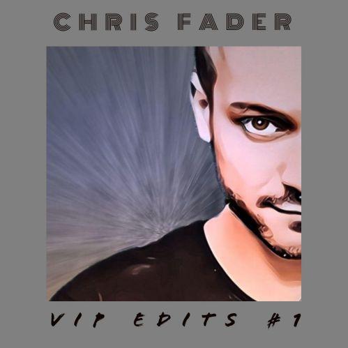 Chris Fader Vip Edits #1 [2020]