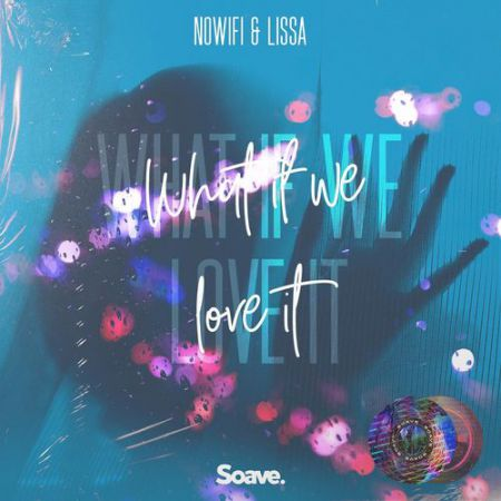 Nowifi & Lissa - What If We Love It [2020]