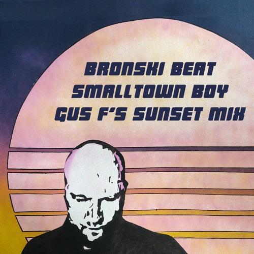 Bronski Beat - Smalltown Boy (Gus F's Sunset Mix) [2020]