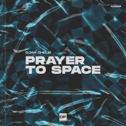 Djan Chelik - Prayer To Space (Original Mix) [2020]