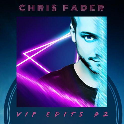 Chris Fader Vip Edits #2 [2020]