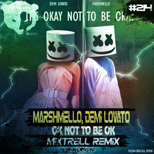 Marshmello, Demi Lovato - Ok Not To Be Ok (Mixtrell Remix) [2020]