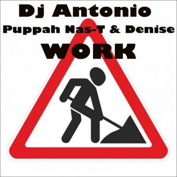 Dj Antonio Feat. Puppah Nas-T & Denise - Work (Extended Mix) [2020]