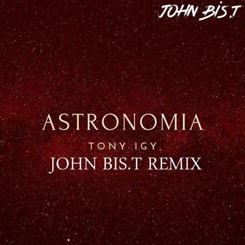 Tony Igy - Astronomia (John Bis.T Remix Ver.2) [2020]