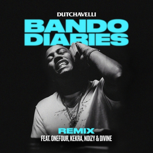 Dutchavelli feat. Onefour, Kekra, Noizy, Divine - Bando Diaries (Remix) [2020]