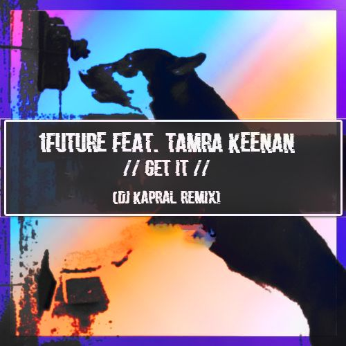 1Future feat. Tamra Keenan - Get It (Dj Kapral Remix) [2020]