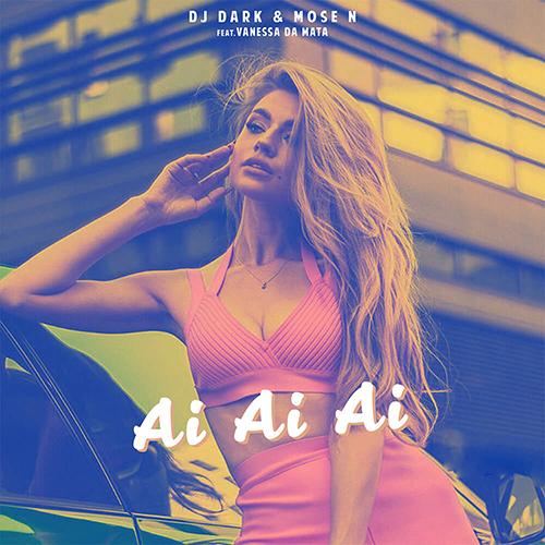 Dj Dark & Mose N - Ai Ai Ai (feat. Vanessa Da Mata) [2020]