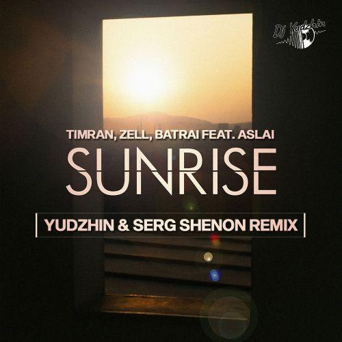 Timran, Zell, Batrai feat. Aslai - Sunrise (Yudzhin & Serg Shenon Remix) [2020]